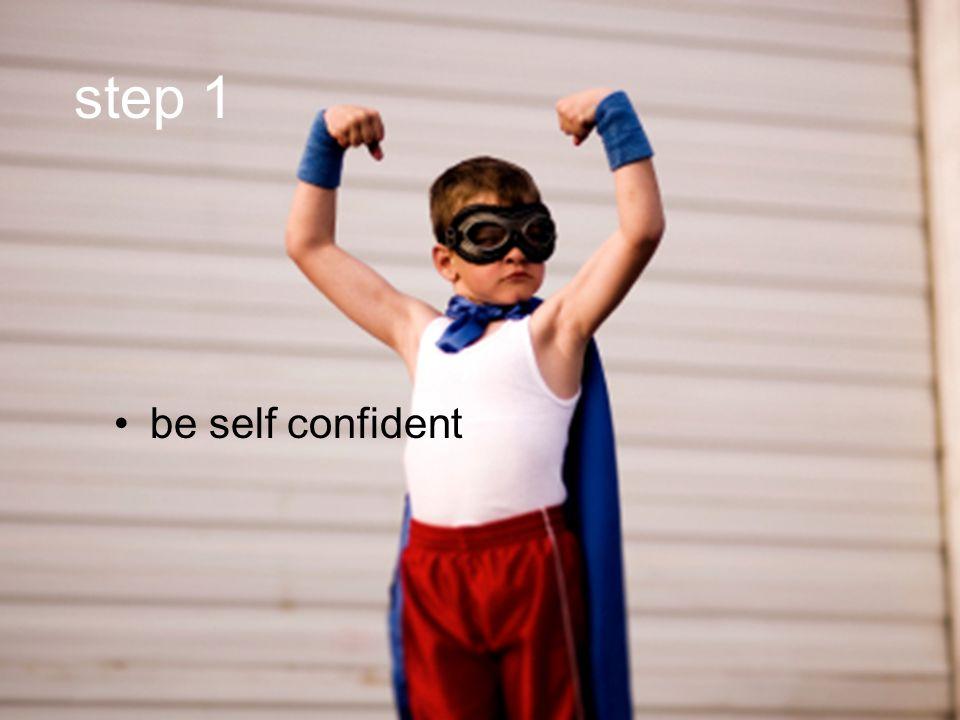 step 1 be self confident