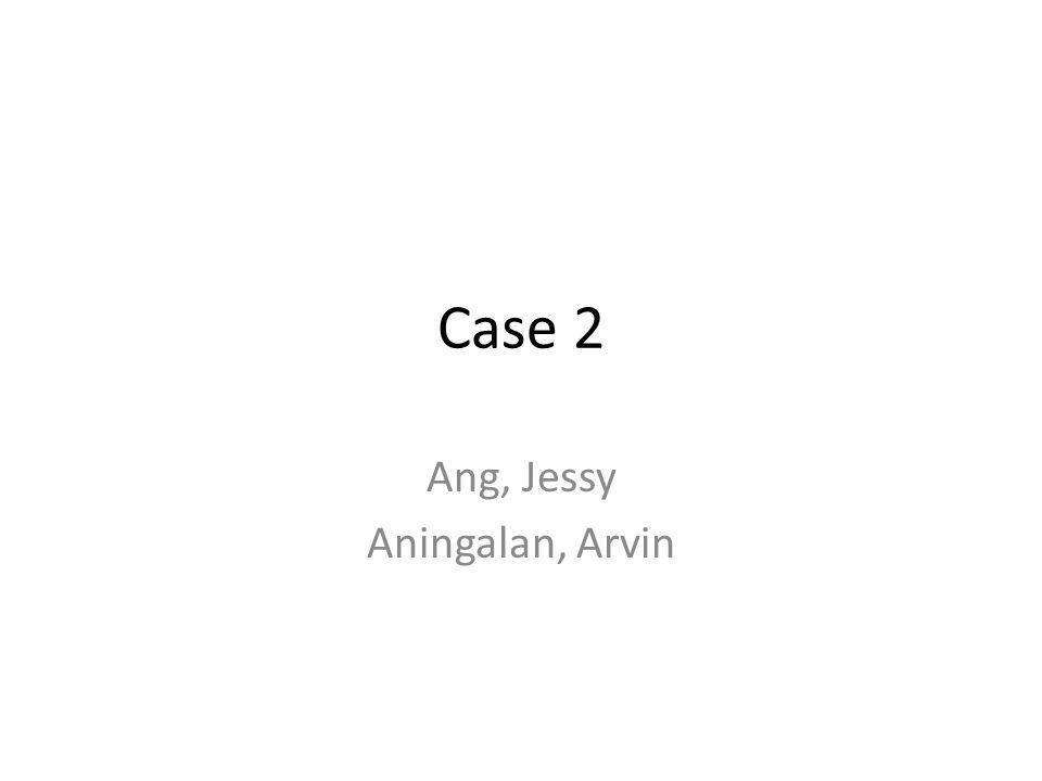 Case 2 Ang, Jessy Aningalan, Arvin