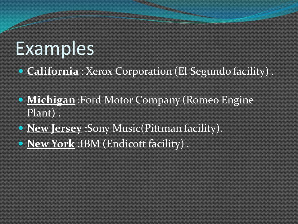 Examples California : Xerox Corporation (El Segundo facility). Michigan :Ford Motor Company (Romeo Engine Plant). New Jersey :Sony Music(Pittman facil
