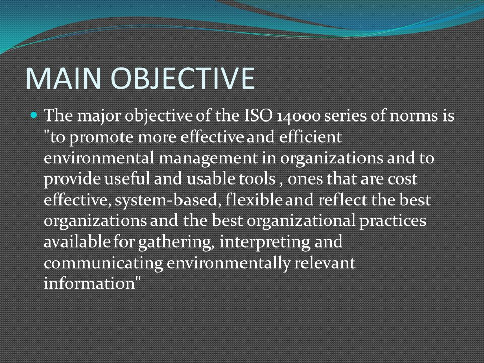 MAIN OBJECTIVE The major objective of the ISO 14000 series of norms is