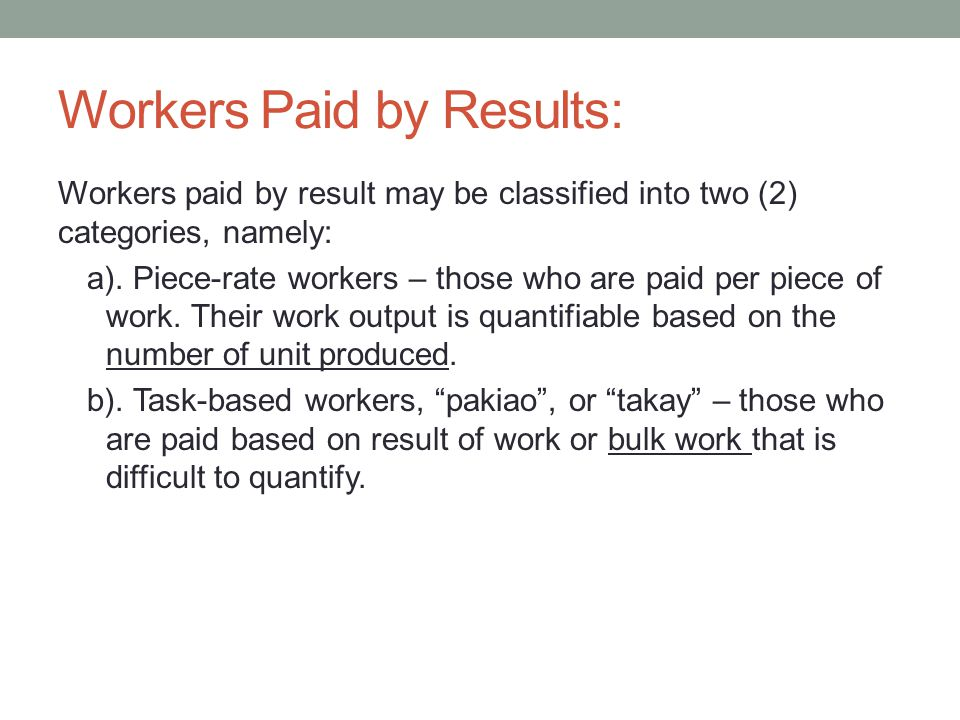 Workers Paid by Results: Workers paid by result may be classified into two (2) categories, namely: a).