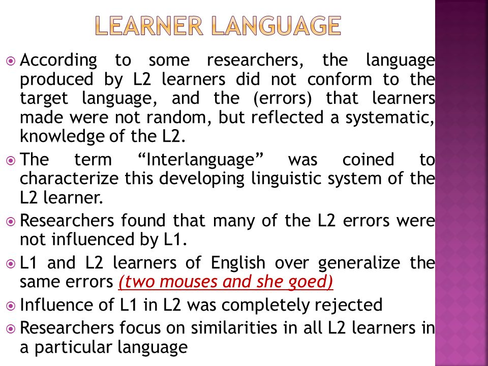  According to some researchers, the language produced by L2 learners did not conform to the target language, and the (errors) that learners made were