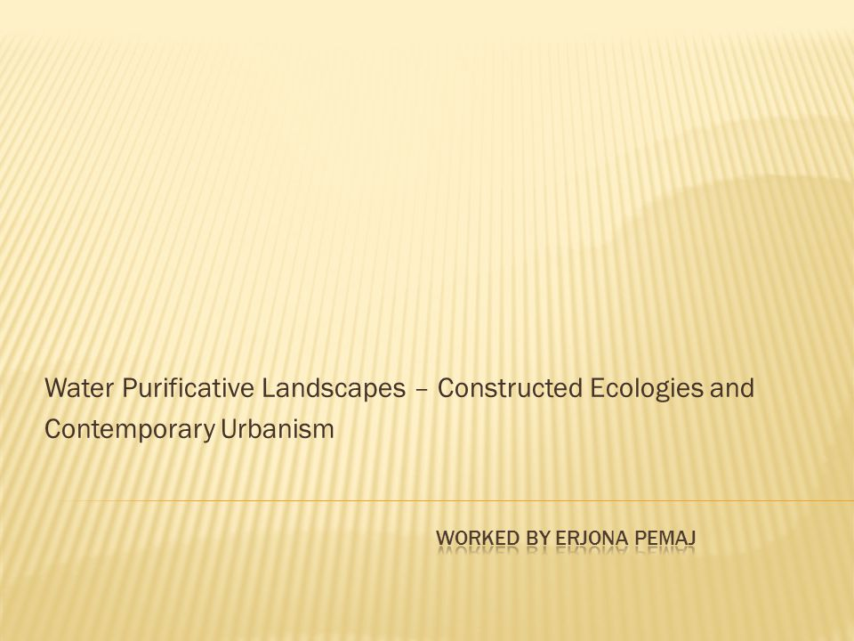 Water Purificative Landscapes – Constructed Ecologies and Contemporary Urbanism