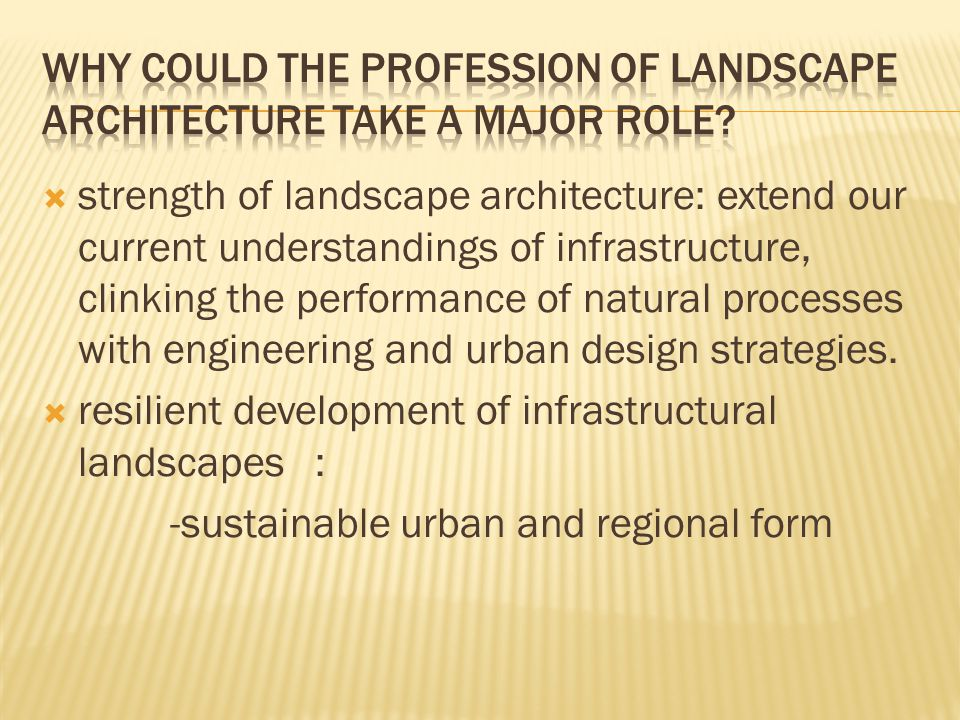  strength of landscape architecture: extend our current understandings of infrastructure, clinking the performance of natural processes with engineer