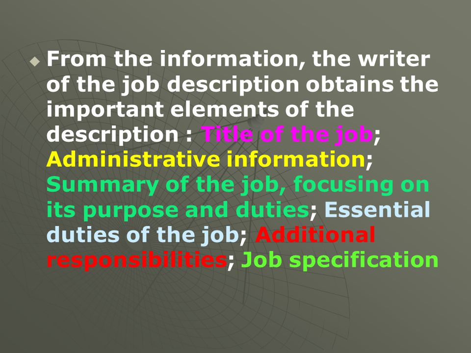   From the information, the writer of the job description obtains the important elements of the description : Title of the job; Administrative infor