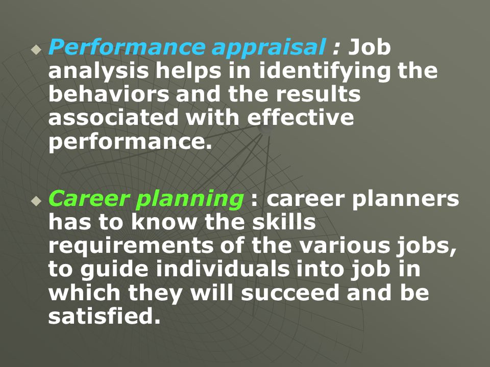   Performance appraisal : Job analysis helps in identifying the behaviors and the results associated with effective performance.   Career planning