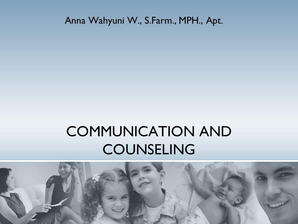 COMMUNICATION AND COUNSELING Anna Wahyuni W., S.Farm., MPH., Apt.