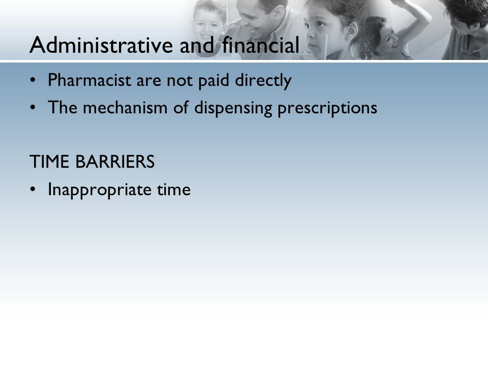 Administrative and financial Pharmacist are not paid directly The mechanism of dispensing prescriptions TIME BARRIERS Inappropriate time