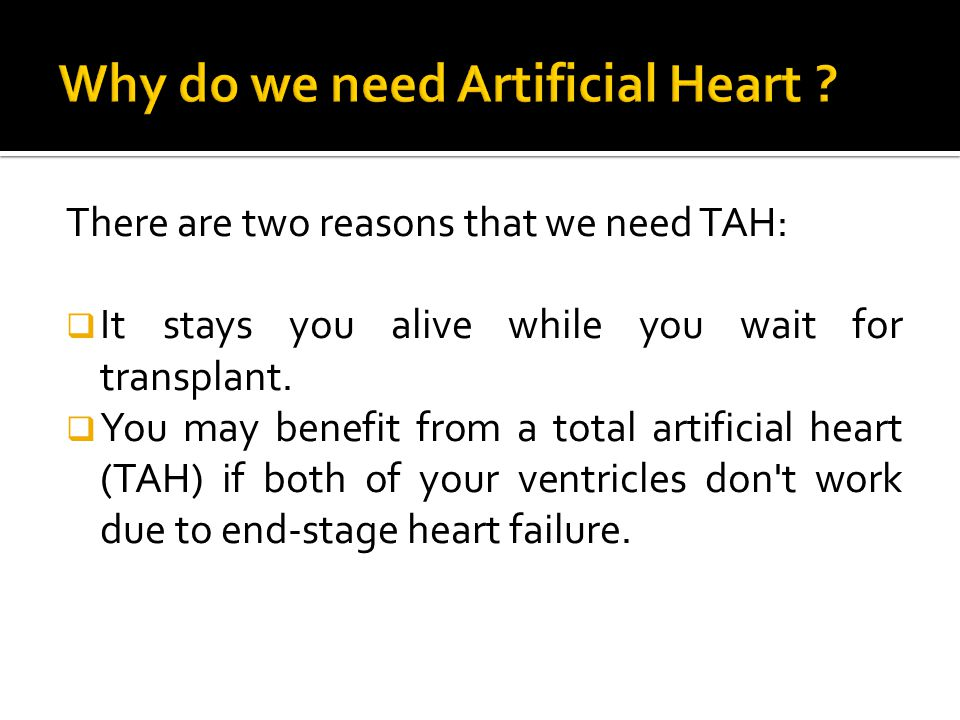 There are two reasons that we need TAH:  It stays you alive while you wait for transplant.