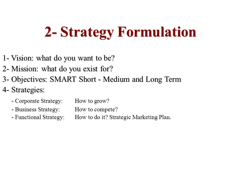 2- Strategy Formulation 1- Vision: what do you want to be.