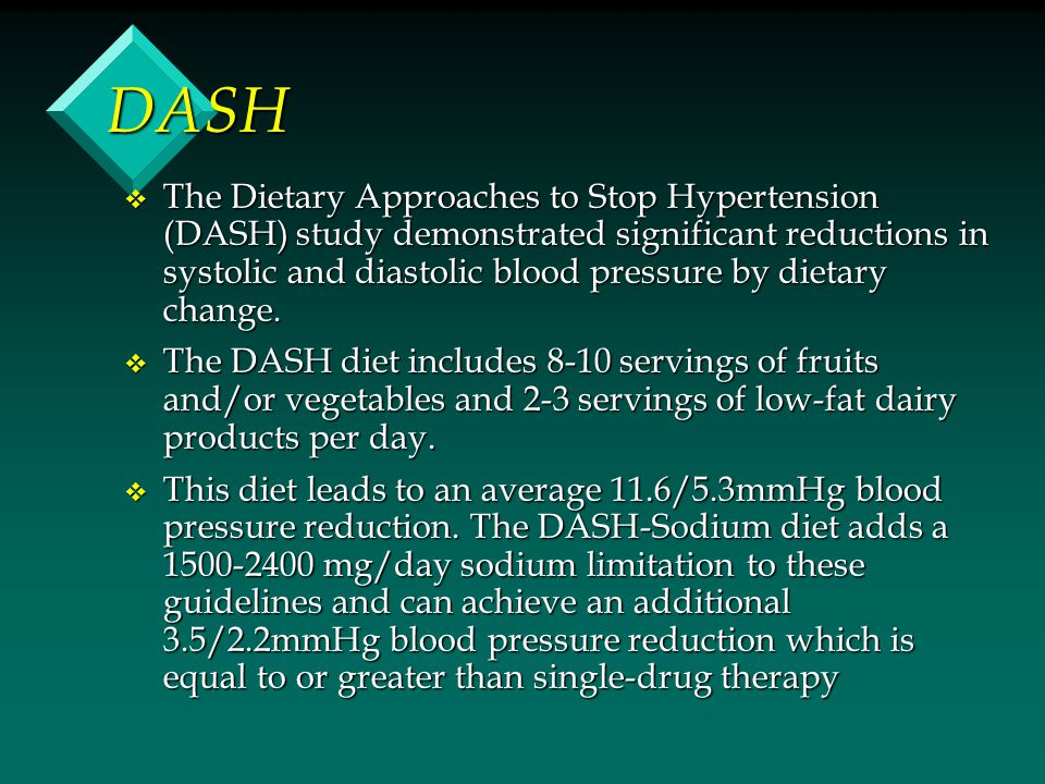 DASH v The Dietary Approaches to Stop Hypertension (DASH) study demonstrated significant reductions in systolic and diastolic blood pressure by dietar