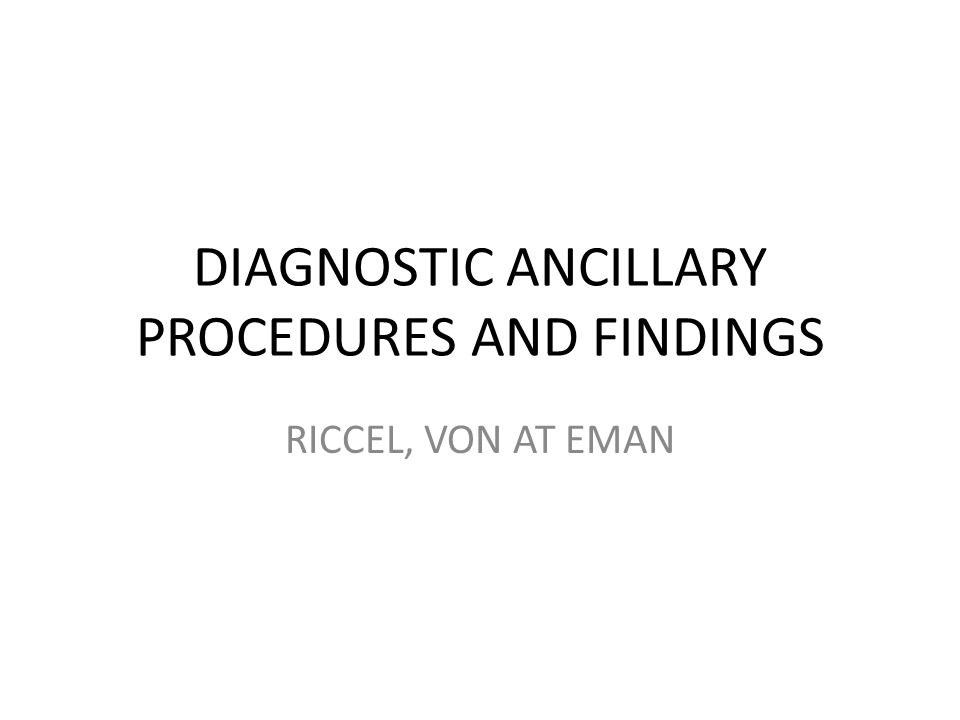 DIAGNOSTIC ANCILLARY PROCEDURES AND FINDINGS RICCEL, VON AT EMAN
