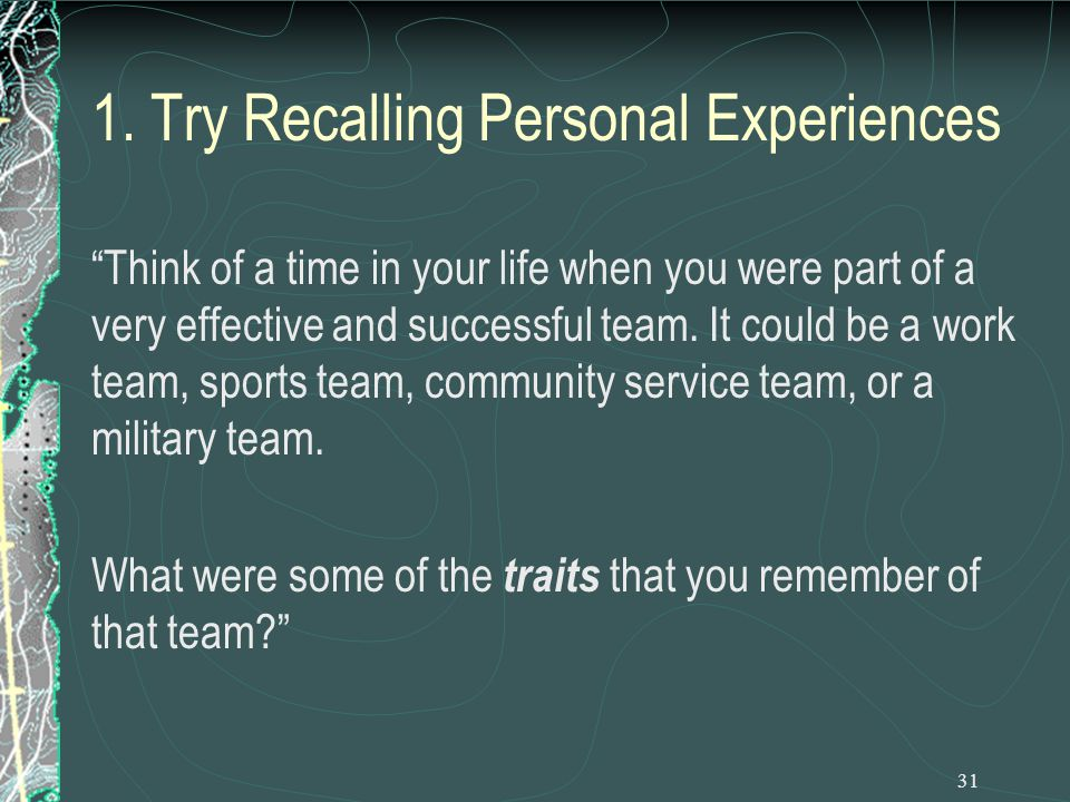 "31 1. Try Recalling Personal Experiences ""Think of a time in your life when you were part of a very effective and successful team. It could be a work"