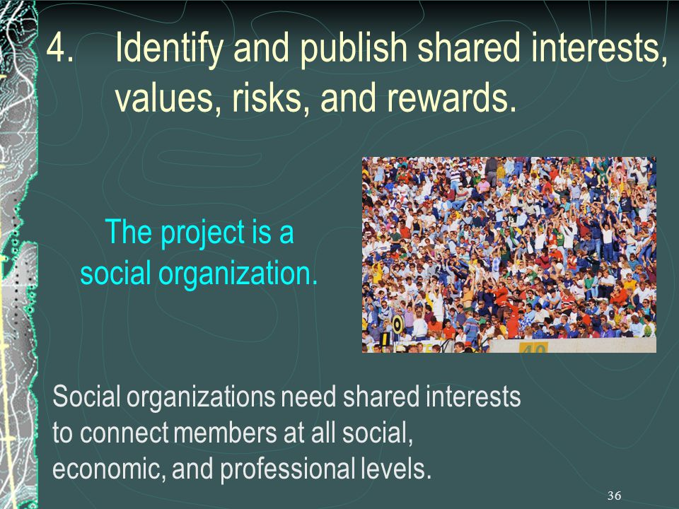 36 4.Identify and publish shared interests, values, risks, and rewards.