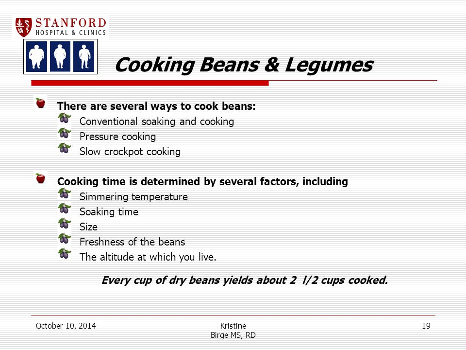 Cooking Beans & Legumes There are several ways to cook beans: Conventional soaking and cooking Pressure cooking Slow crockpot cooking Cooking time is determined by several factors, including Simmering temperature Soaking time Size Freshness of the beans The altitude at which you live.