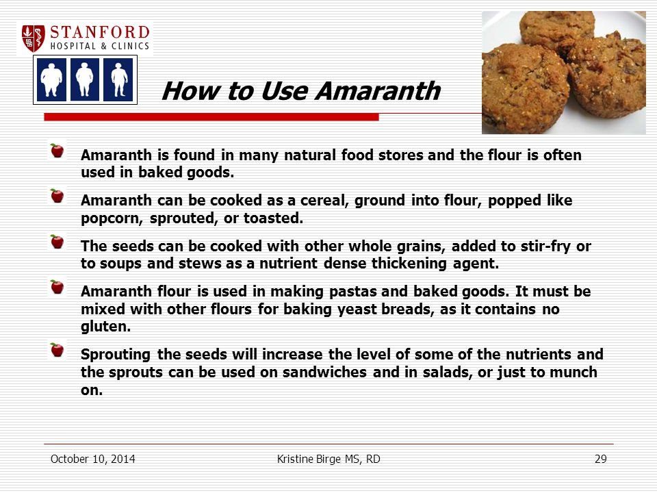 How to Use Amaranth Amaranth is found in many natural food stores and the flour is often used in baked goods.