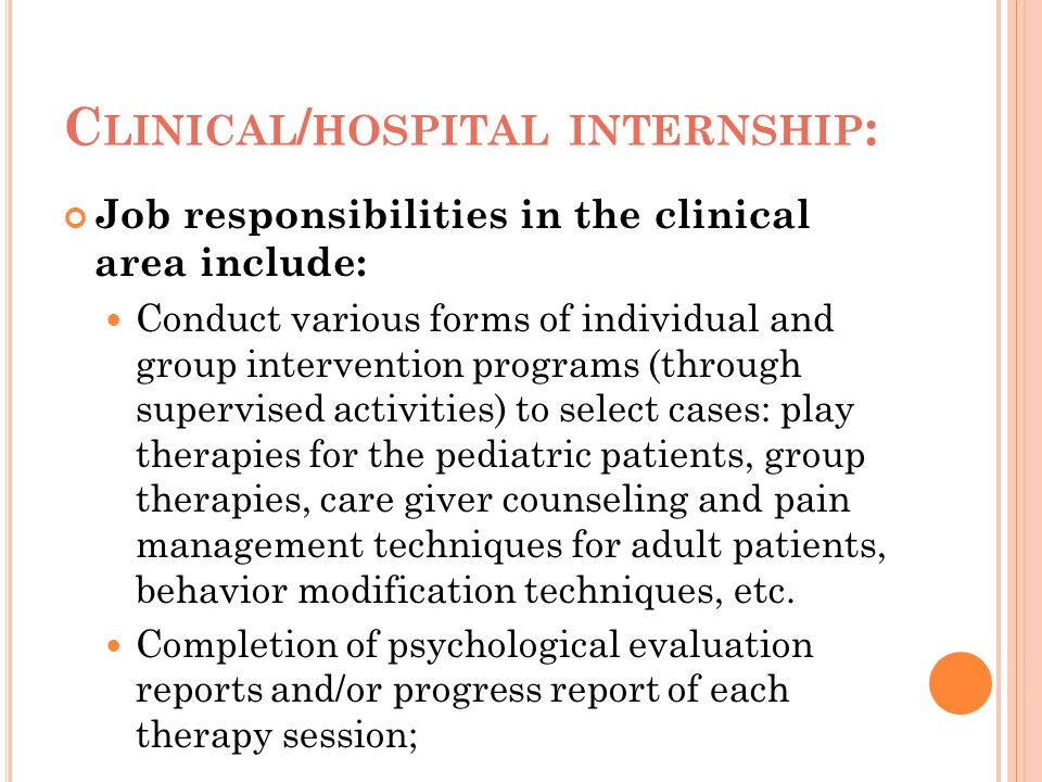 C LINICAL / HOSPITAL INTERNSHIP : Job responsibilities in the clinical area include: Conduct various forms of individual and group intervention progra
