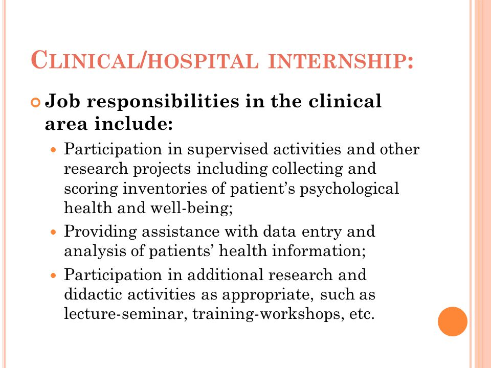 C LINICAL / HOSPITAL INTERNSHIP : Job responsibilities in the clinical area include: Participation in supervised activities and other research project