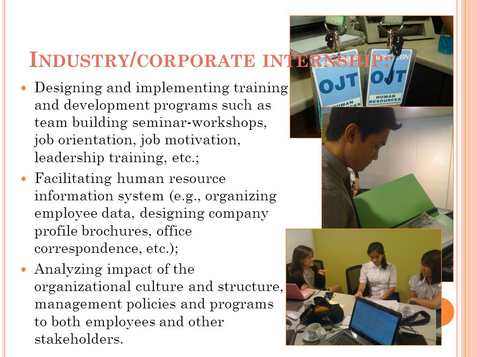 I NDUSTRY / CORPORATE INTERNSHIP : Designing and implementing training and development programs such as team building seminar-workshops, job orientati