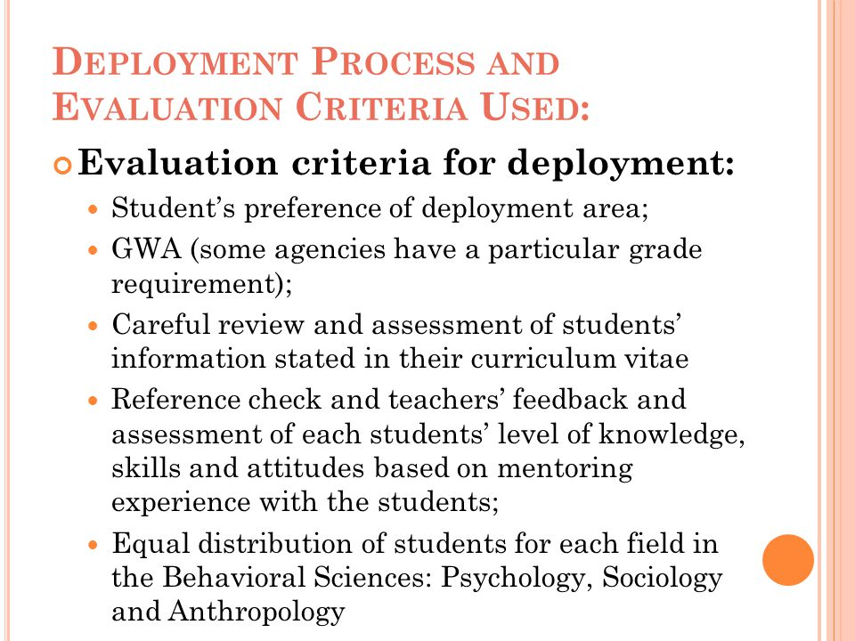 D EPLOYMENT P ROCESS AND E VALUATION C RITERIA U SED : Evaluation criteria for deployment: Student's preference of deployment area; GWA (some agencies