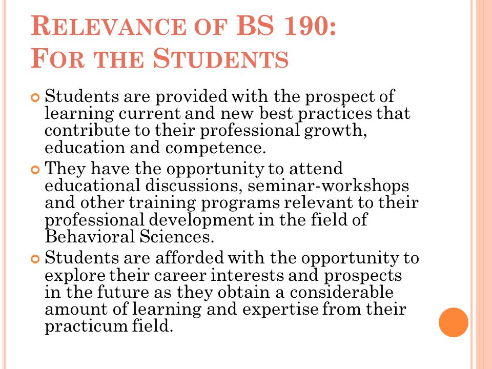 R ELEVANCE OF BS 190: F OR THE S TUDENTS Students are provided with the prospect of learning current and new best practices that contribute to their p