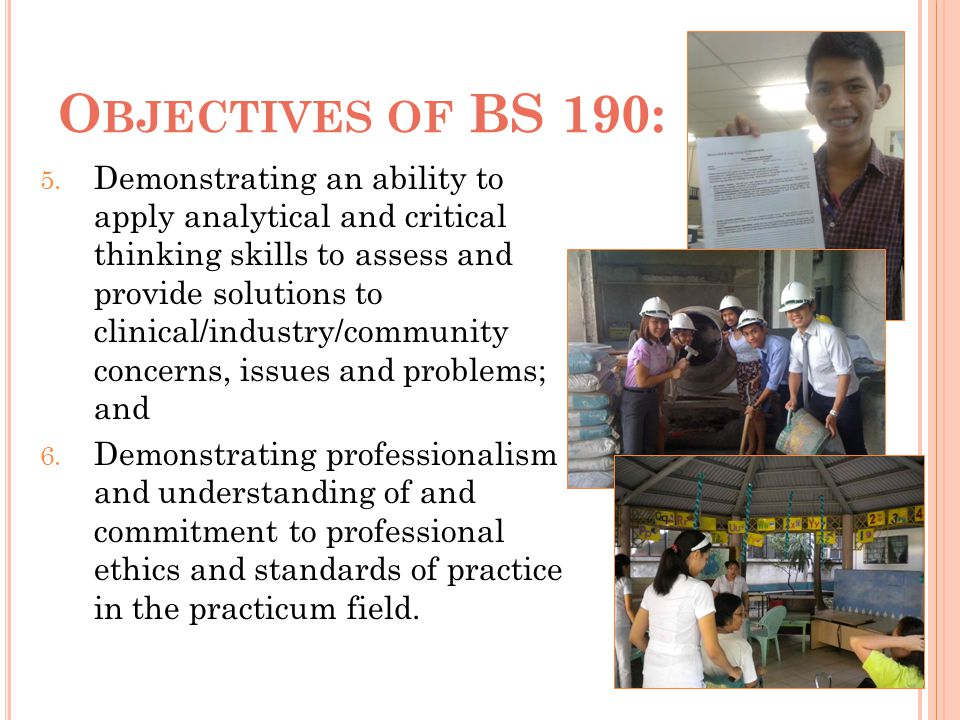 O BJECTIVES OF BS 190: 5. Demonstrating an ability to apply analytical and critical thinking skills to assess and provide solutions to clinical/indust