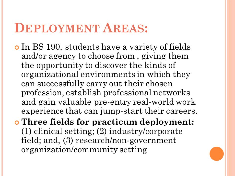 D EPLOYMENT A REAS : In BS 190, students have a variety of fields and/or agency to choose from, giving them the opportunity to discover the kinds of o