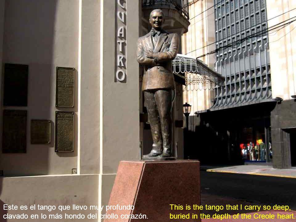 Este es el tango canción de Buenos Aires, nacido en el suburbio, que hoy reina en todo el mundo. That is the tango song of Buenos Aires, born in the s
