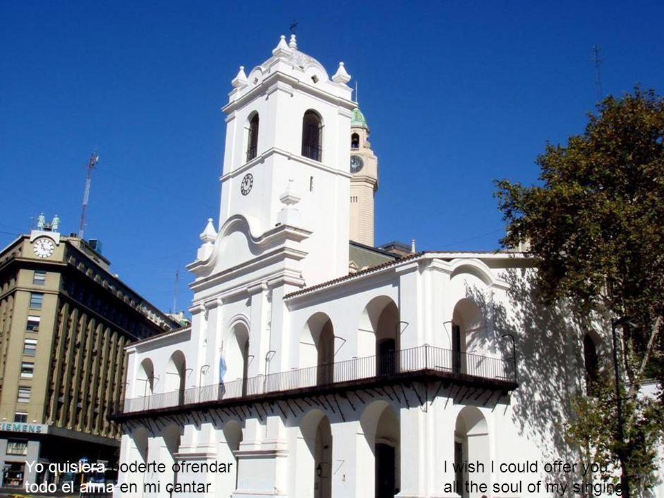 Buenos Aires donde el tango nació, tierra mía querida. Buenos Aires where the tango was born, my beloved land.