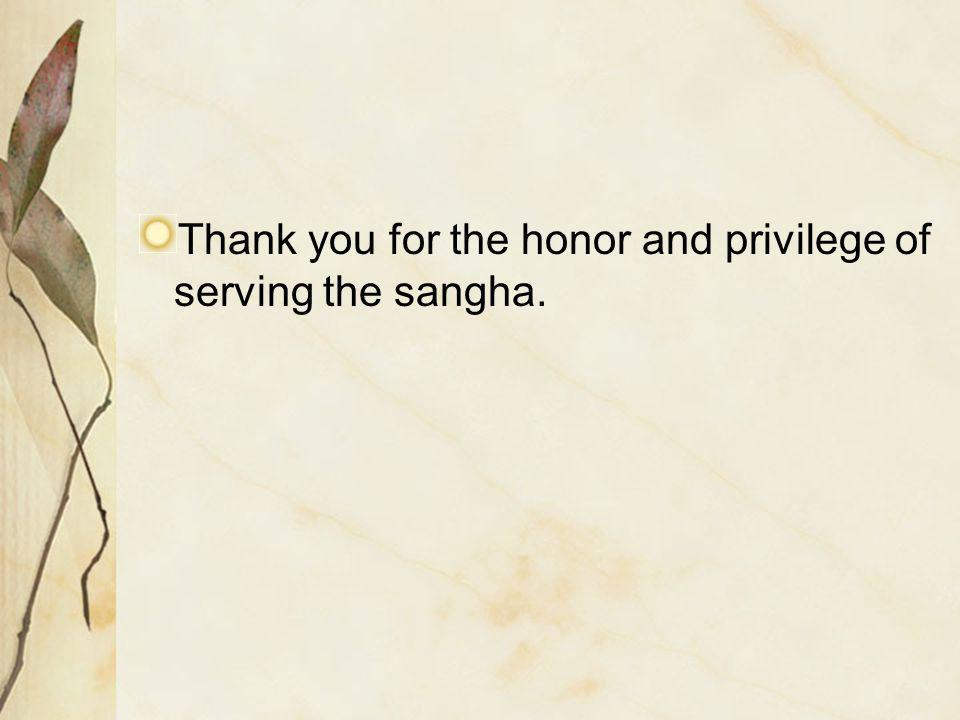 Thank you for the honor and privilege of serving the sangha.