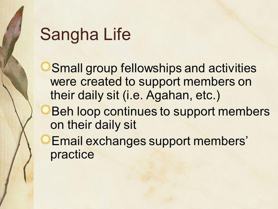 Sangha Life Small group fellowships and activities were created to support members on their daily sit (i.e.