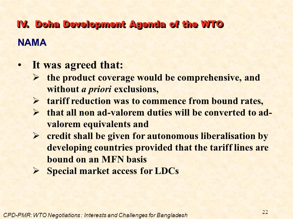 22 It was agreed that:  the product coverage would be comprehensive, and without a priori exclusions,  tariff reduction was to commence from bound r