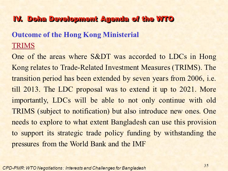 35 Outcome of the Hong Kong Ministerial TRIMS One of the areas where S&DT was accorded to LDCs in Hong Kong relates to Trade-Related Investment Measur