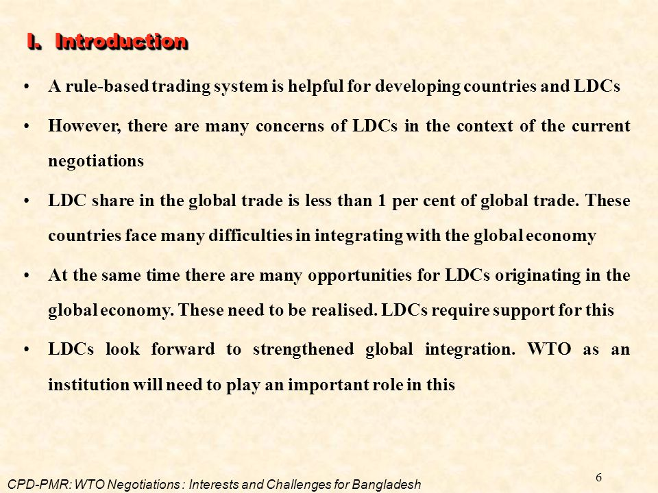 6 I. Introduction A rule-based trading system is helpful for developing countries and LDCs However, there are many concerns of LDCs in the context of