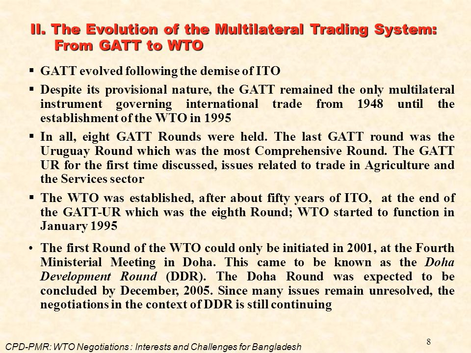 8  GATT evolved following the demise of ITO  Despite its provisional nature, the GATT remained the only multilateral instrument governing internatio