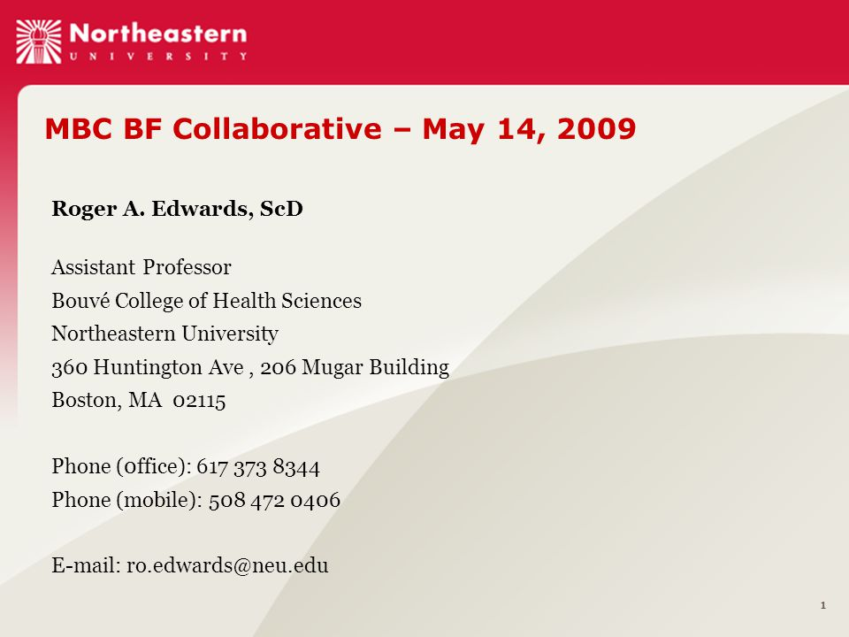 1 Roger A. Edwards, ScD Assistant Professor Bouvé College of Health Sciences Northeastern University 360 Huntington Ave, 206 Mugar Building Boston, MA