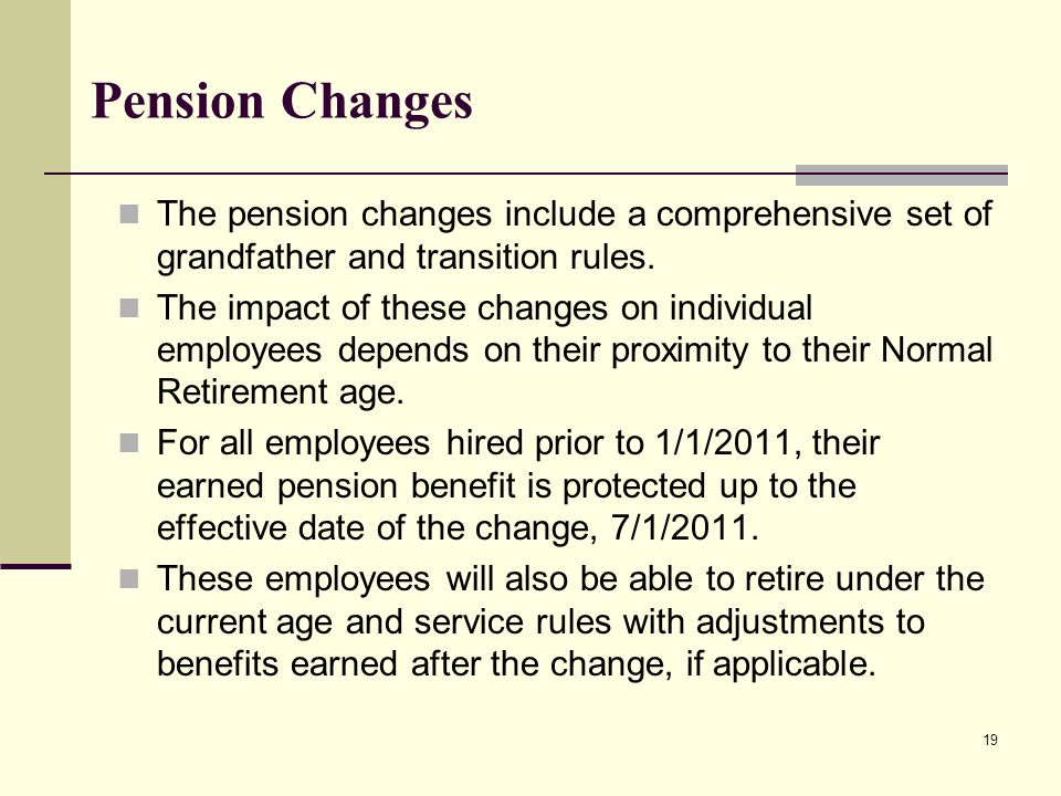 Pension Changes The pension changes include a comprehensive set of grandfather and transition rules.