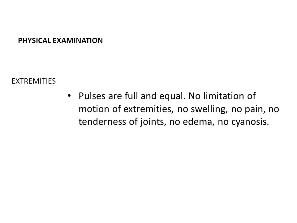 PHYSICAL EXAMINATION Pulses are full and equal.