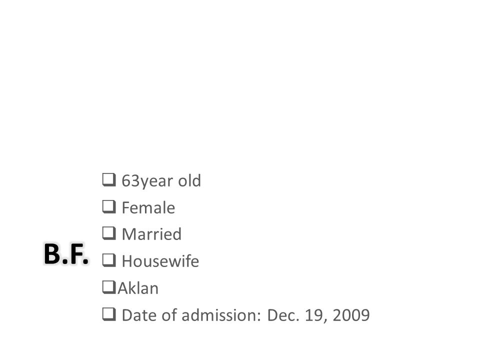  63year old  Female  Married  Housewife  Aklan  Date of admission: Dec. 19, 2009