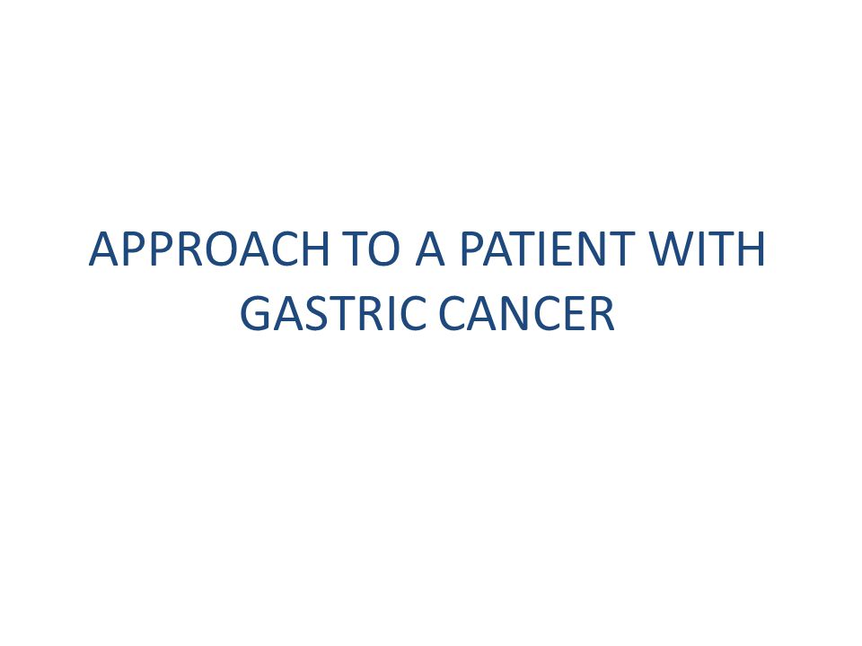 APPROACH TO A PATIENT WITH GASTRIC CANCER