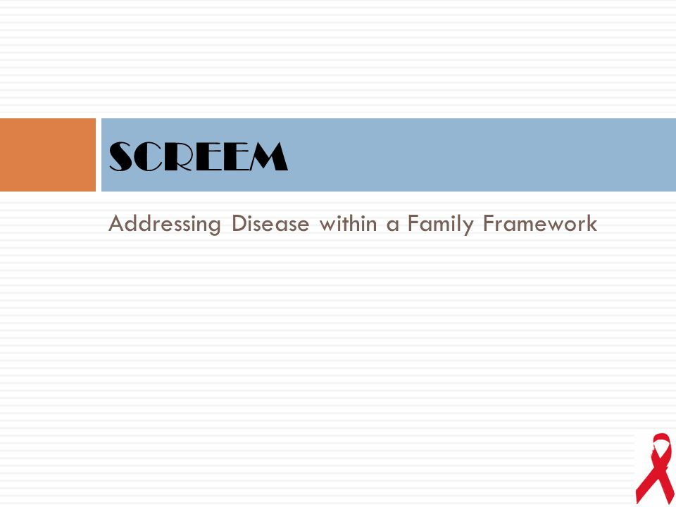 SCREEM Addressing Disease within a Family Framework