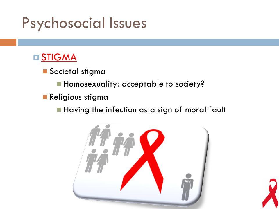  STIGMA Societal stigma Homosexuality: acceptable to society? Religious stigma Having the infection as a sign of moral fault