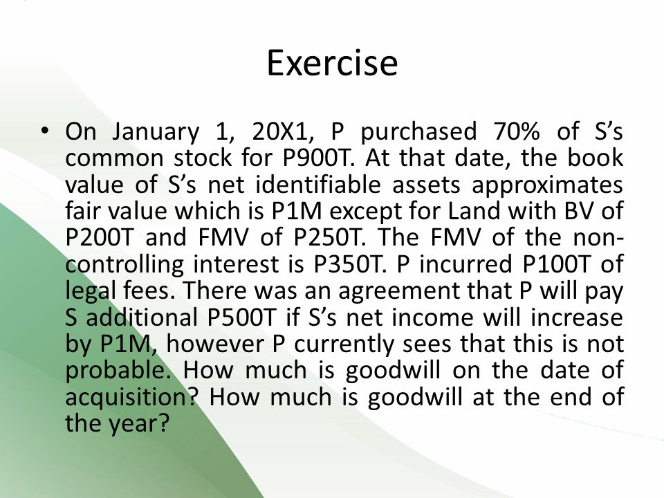 Exercise On January 1, 20X1, P purchased 70% of S's common stock for P900T.