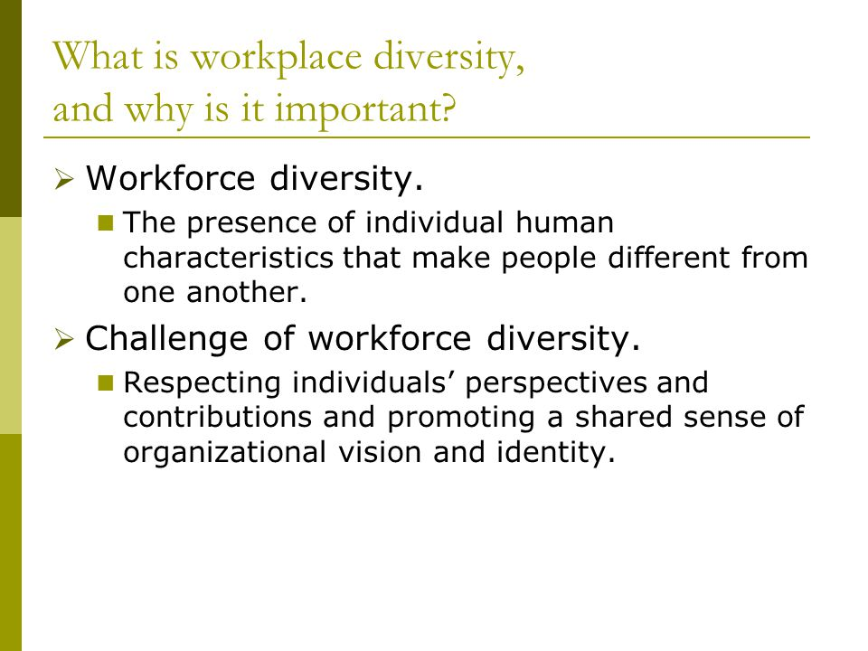 What is workplace diversity, and why is it important?  Workforce diversity. The presence of individual human characteristics that make people differe