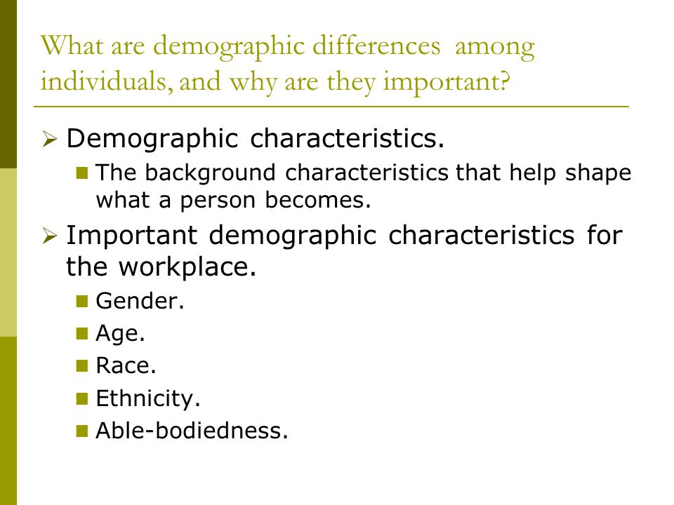 What are demographic differences among individuals, and why are they important?  Demographic characteristics. The background characteristics that hel