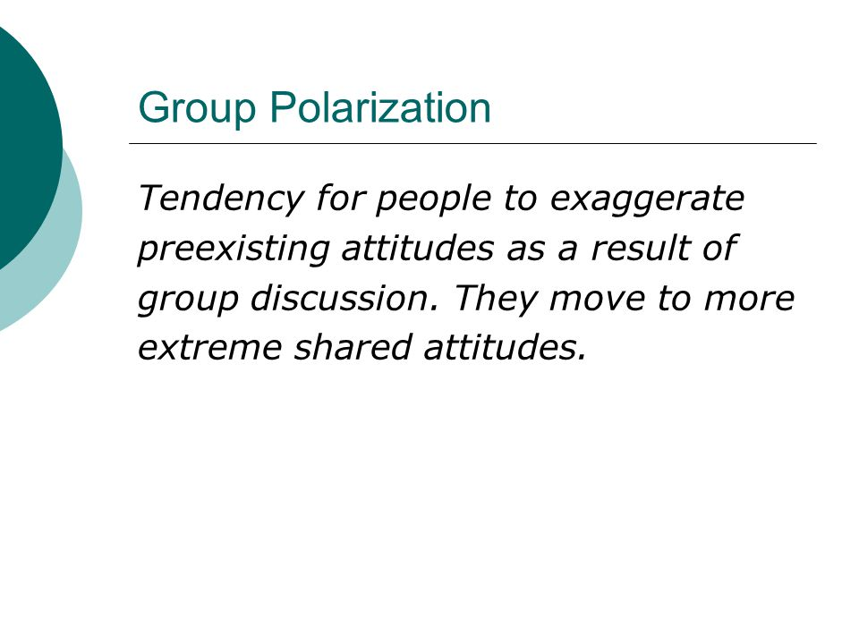 Group Polarization Tendency for people to exaggerate preexisting attitudes as a result of group discussion. They move to more extreme shared attitudes