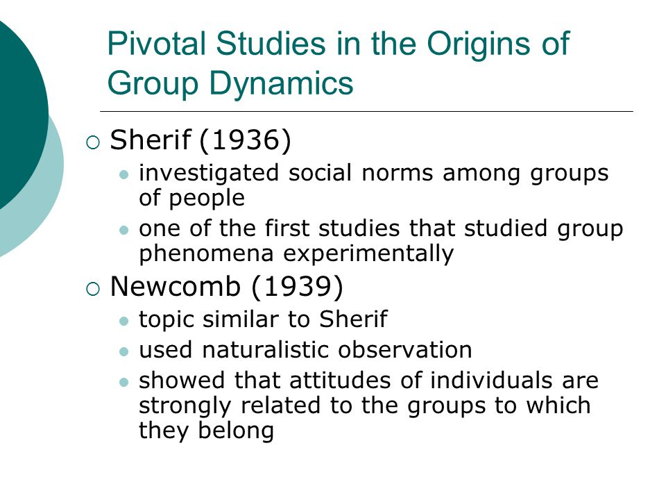 Pivotal Studies in the Origins of Group Dynamics  Sherif (1936) investigated social norms among groups of people one of the first studies that studie
