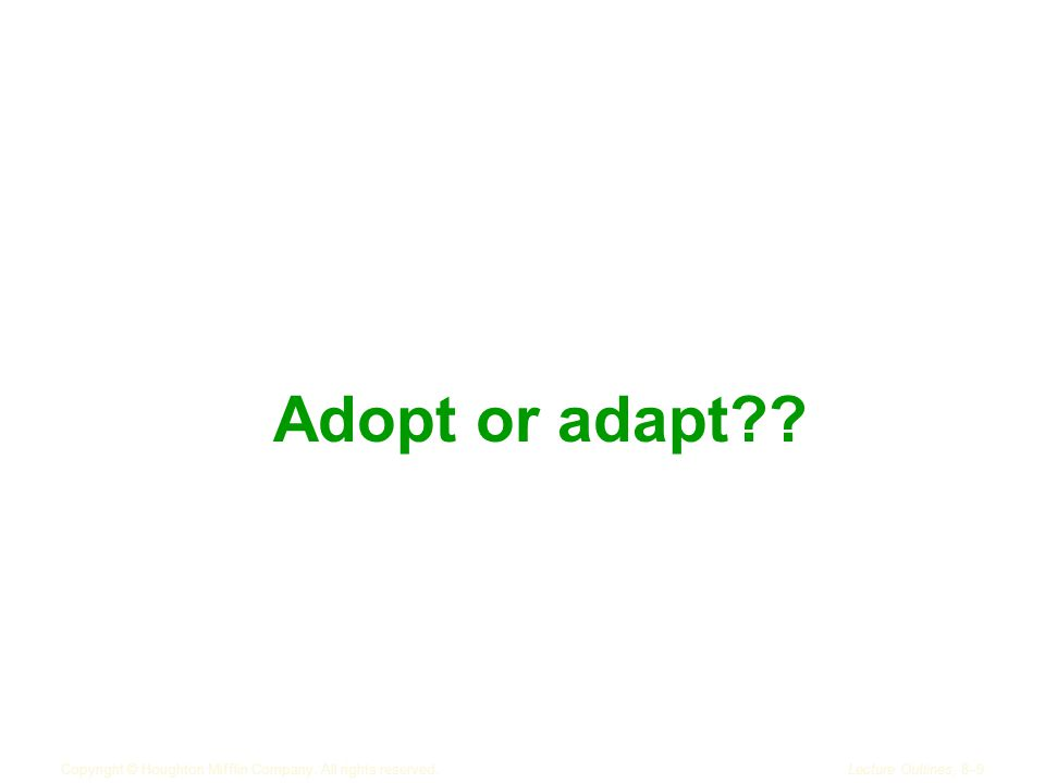 Copyright © Houghton Mifflin Company. All rights reserved.Lecture Outlines, 8–9 Adopt or adapt??