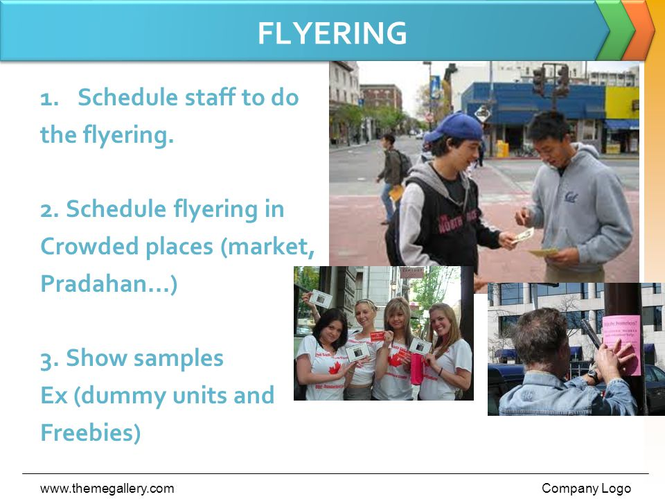 FLYERING 1.Schedule staff to do the flyering. 2.