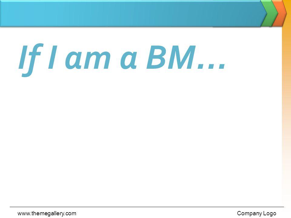 If I am a BM... www.themegallery.comCompany Logo